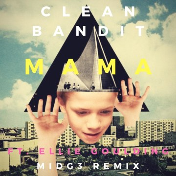 Clean Bandit - Mama (feat. Ellie Goulding) (MIDG3 Remix) Artwork