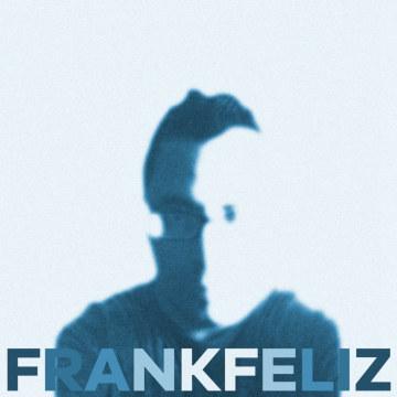 Frank Feliz - Frank Feliz [Album Snippet + A Cappella Stems] Artwork
