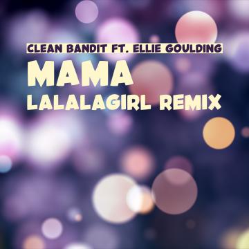 Clean Bandit - Mama (feat. Ellie Goulding) (LalalaGirl Remix) Artwork