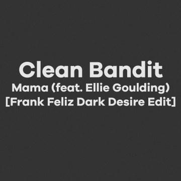 Clean Bandit - Mama (feat. Ellie Goulding) (Frank Feliz Remix) Artwork