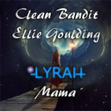 Clean Bandit - Mama (feat. Ellie Goulding) (-LYRAH- Remix) Artwork