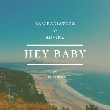Advikk & Bassradiatorz - Advikk & Bassradiatorz - Hey baby ( ft Teddy Gramz) Artwork
