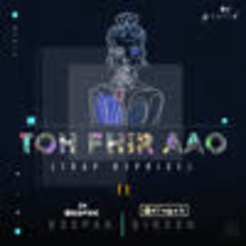 DIN3SH - Toh Phir Aao (Trap Reprise) ft. DEEPAK & DIN3SH Artwork