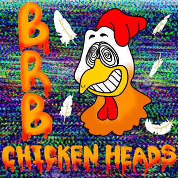 BRB - Chickenheads Artwork