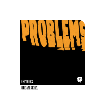 Weathers - Problems (Rhunym Remix) Artwork