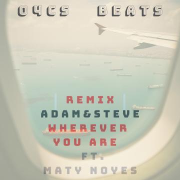 adam&steve - Wherever You Are feat. (Maty Noyes) (O4Cs Remix) Artwork