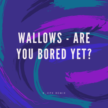 Wallows - Are You Bored Yet? (feat. Clairo) (n_cpx Remix) Artwork