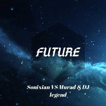 Sonixian,Murad,DJ Legend - Sonixian VS Murad & DJ Legend-Future Artwork