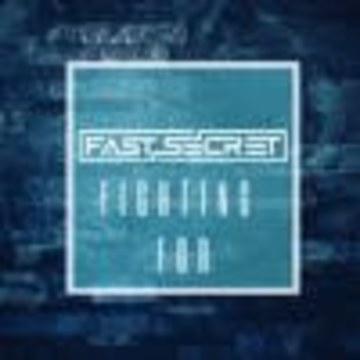 FAST SECRET - FAST SECRET - Fighting For[Out Now] Artwork