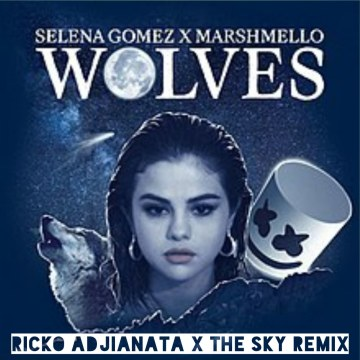 Ricko Adjianata X The Sky - Marshmello X Selena Gomez - Wolves (Ricko Adjianata X The Sky Remix) Artwork