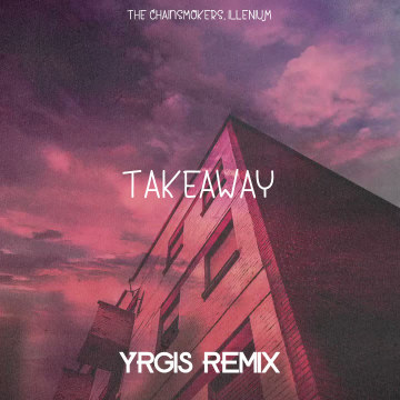 The Chainsmokers - Takeaway (YRGIS Remix) Artwork