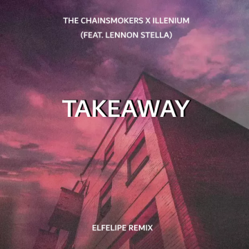 The Chainsmokers - Takeaway (Elfelipe Remix) Artwork