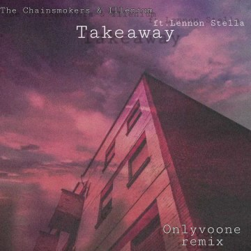The Chainsmokers - Takeaway (Onlyvoone Remix) Artwork