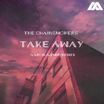 The Chainsmokers - Takeaway (Aaron Aamir Remix) Artwork