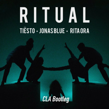 CLA - Tiësto & Jonas Blue Ft Rita Ora - Ritual (CLA Bootleg) Artwork
