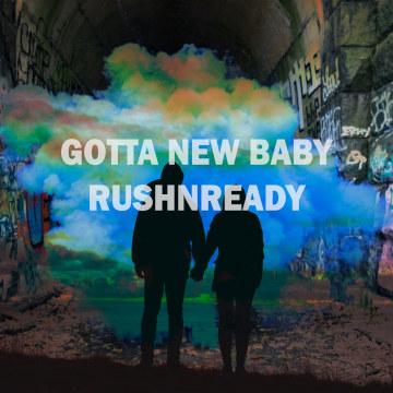 RushNReady - Gotta New Baby Artwork