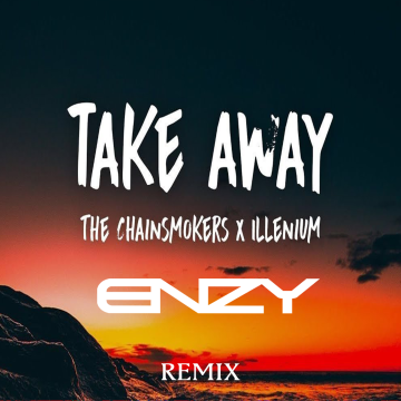 The Chainsmokers - Takeaway (ENZY Remix) Artwork