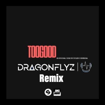 Breathe Carolina - Too Good (DraGonflyZ Remix) Artwork