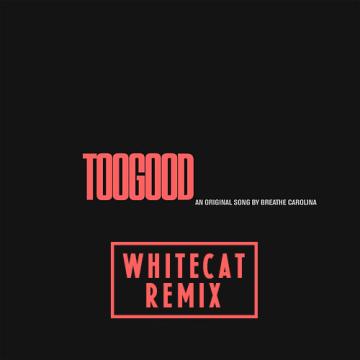 Breathe Carolina - Too Good (WhiteCat Remix) Artwork