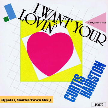 djpats Mantes Town Mix - Curtis Hairston - I Want Your Lovin ( djpats MantesTown Mix ) Artwork