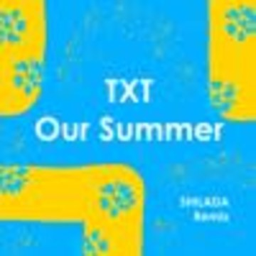 SHILADA - TXT (투모로우바이투게더) - Our Summer (SHILADA Remix) Artwork