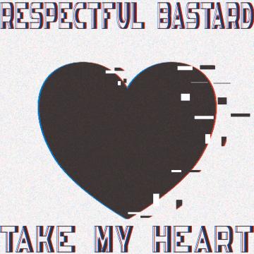Respectful Bastard - Take My Heart Artwork