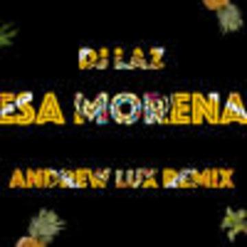 Andrew Lux - DJ LAZ - Esa Morena (Andrew Lux Bootleg) Artwork