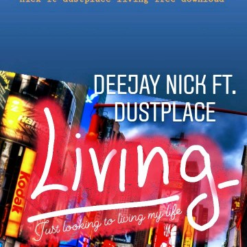Deejay Nick ft. Dustplace - Living (Just looking to living my life) Artwork