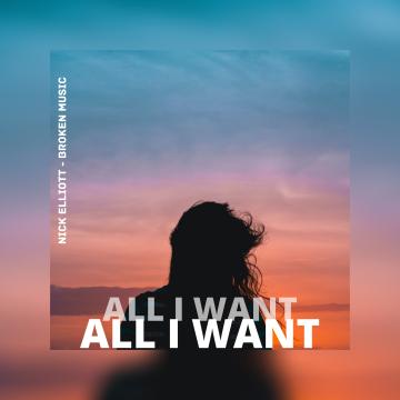 Nick Elliott - All I Want (Broken Music Remix) Artwork