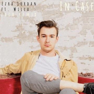 Ezra Jordan - In Case (feat. Willa) (Zach Remix) Artwork