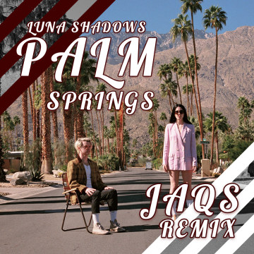 Luna Shadows - Palm Springs (feat. In.Drip.) (JAQS Remix) Artwork