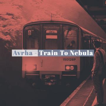 Avrha - Avrha - Train To Nebula Artwork