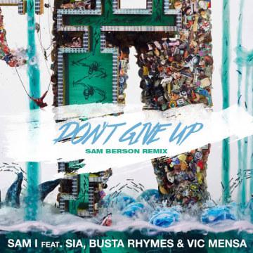Sam I - Don't Give Up (ft. Busta Rhymes, Vic Mensa, Sia) (Sam Berson Remix) Artwork