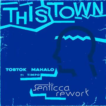 Tobtok - This Town w/ Mahalo ft. Timpo (Senticca Remix) Artwork