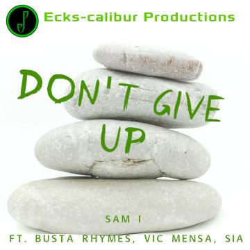 Sam I - Don't Give Up (ft. Busta Rhymes, Vic Mensa, Sia) (Ecks-calibur Productions Remix) Artwork
