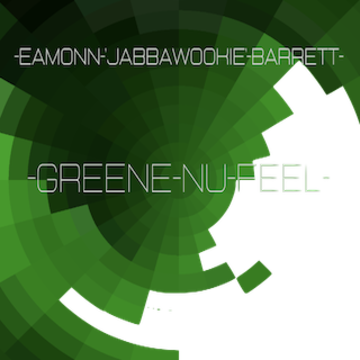 Eamonn 'Jabbawookie' Barrett - Eamonn 'Jabbawookie' Barrett's Greene Nu Feel Artwork