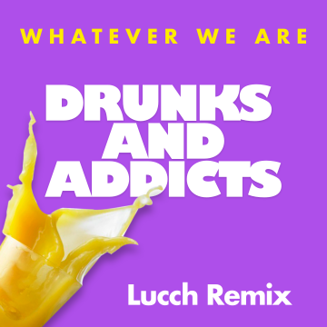 WHATEVER WE ARE - DRUNKS & ADDICTS (Lucch Remix) Artwork