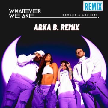 WHATEVER WE ARE - DRUNKS & ADDICTS (Arka B. Music Remix) Artwork