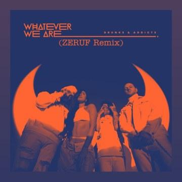 WHATEVER WE ARE - DRUNKS & ADDICTS (ZERUF Remix) Artwork
