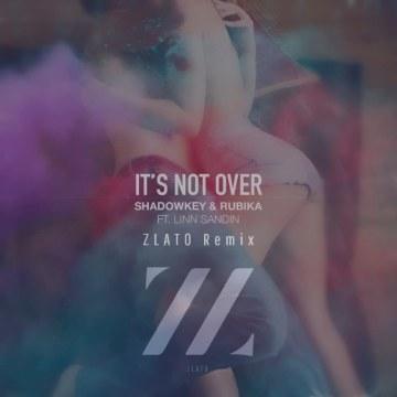 SHADOWKEY & RUBIKA - It's Not Over (feat. Linn Sandin) (ZLATO Remix) Artwork