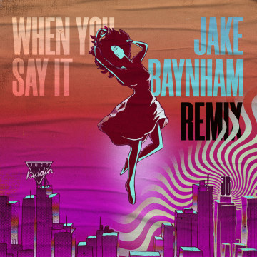 Just Kiddin - When You Say It (Jake Baynham Remix) Artwork