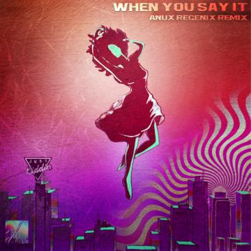 Just Kiddin - When You Say It (Anux Regenix Remix) Artwork