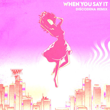 Just Kiddin - When You Say It (Discodena Remix) Artwork