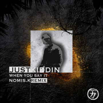 Just Kiddin - When You Say It (NOMIS.K Remix) Artwork