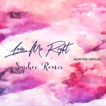 Hunter Heflin - Love Me Right (-Syphec - Remix) Artwork