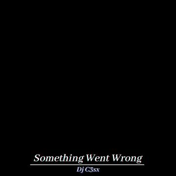 Dj C3sx - Something Went Wrong Artwork