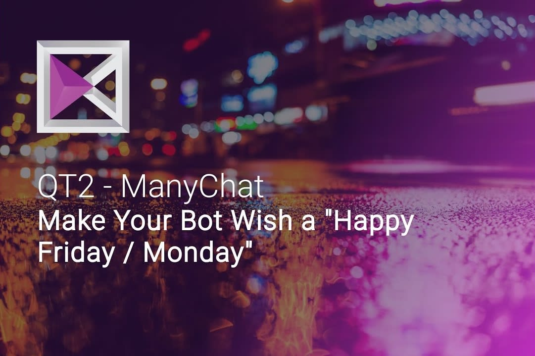 Bot Wishes Happy Friday/Monday to User - QT2