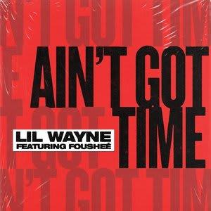 Album artwork for Ain't Got Time (feat. Fousheé) by Lil Wayne