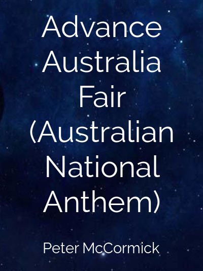 Advance Australia Fair (Australian National Anthem)