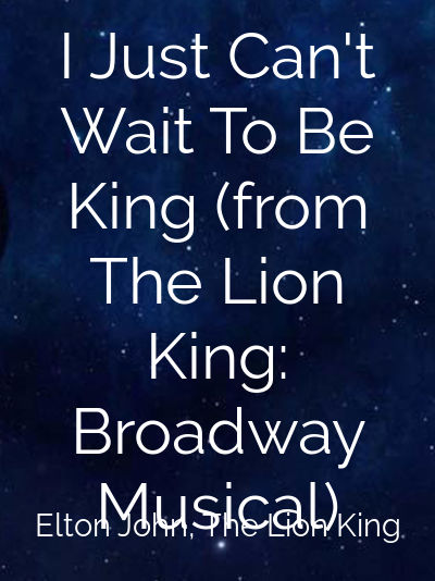 I Just Can't Wait To Be King (from The Lion King: Broadway Musical)